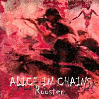 ROOSTER, ALICE IN CHAINS